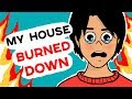 My House Burned Down And It Changed My Life